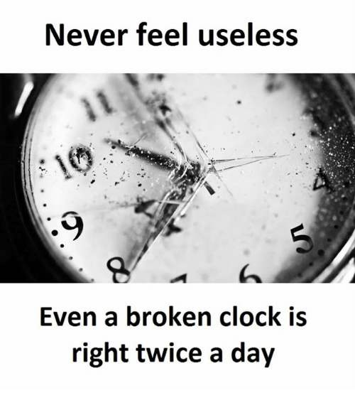 never-feel-useless-even-a-broken-clock-is-right-twice-20067106.png